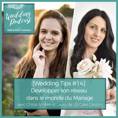 [Wedding Tips #14] Développer son réseau dans le monde du Mariage avec Chloé Ambre et Laura de LB Cake Design