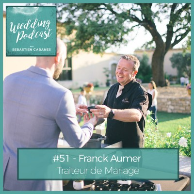 #51 – Franck Aumer, Traiteur de Mariage