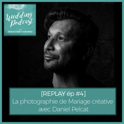 REPLAY EP#4 – La photographie de Mariage créative avec Daniel Pelcat