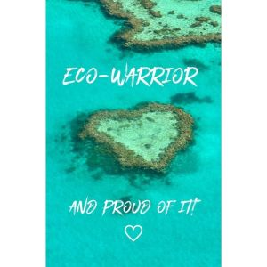 Eco Warrior And Proud Of It!