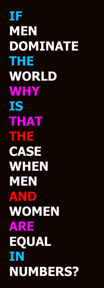 If men dominate the world, why is that the case when men and women are equal in numbers?