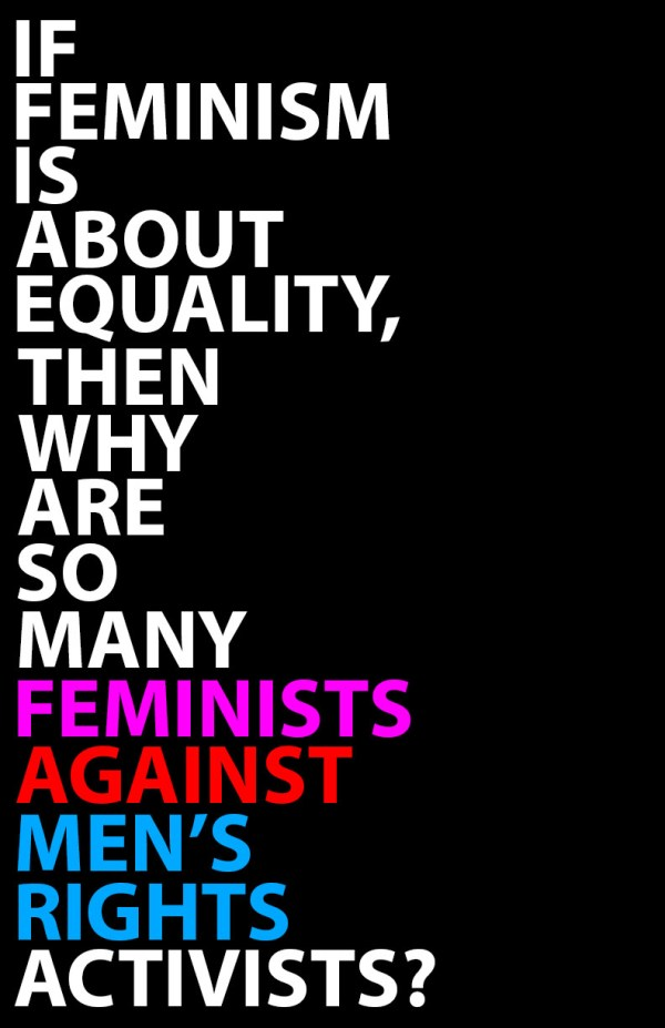 if feminism is about equality then why are so many feminists against men's rights activists