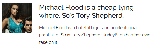 Michael Flood is a cheap lying whore. So's Tory Shepherd.  Michael Flood is a hateful bigot and an ideological prostitute. So is Tory Shepherd. JudgyBitch has her own take on it.