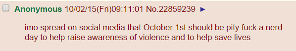 imo spread on social media that October 1st should be pity fuck a nerd day to help raise awareness of violence and to help save lives