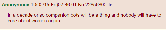 In a decade or so companion bots will be a thing and nobody will have to care about women again.