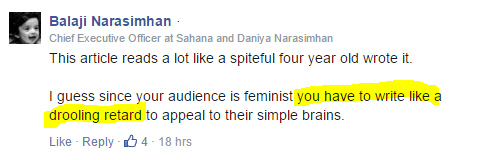 Balaji Narasimhan · Chief Executive Officer at Sahana and Daniya Narasimhan This article reads a lot like a spiteful four year old wrote it. I guess since your audience is feminist you have to write like a drooling retard to appeal to their simple brains.