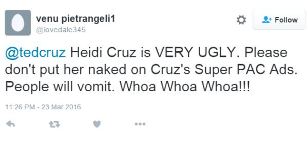venu pietrangeli1 @lovedale345 @tedcruz Heidi Cruz is VERY UGLY. Please don't put her naked on Cruz's Super PAC Ads. People will vomit. Whoa Whoa Whoa!!!