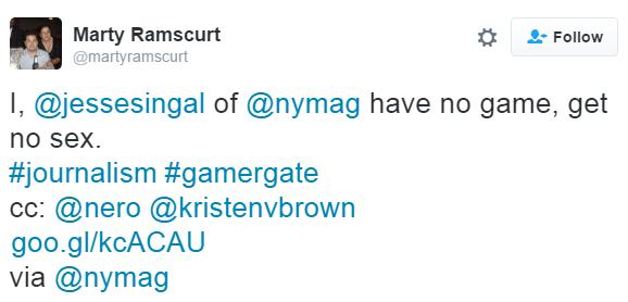 Marty Ramscurt @martyramscurt I, @jessesingal of @nymag have no game, get no sex. #journalism #gamergate cc: @nero @kristenvbrown http://goo.gl/kcACAU via @nymag