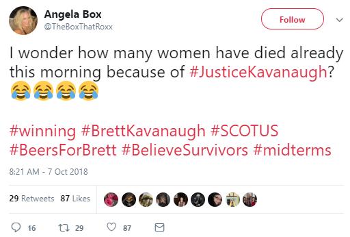 Angela Box  @TheBoxThatRoxx Follow Follow @TheBoxThatRoxx More I wonder how many women have died already this morning because of #JusticeKavanaugh? 😂😂😂😂 #winning #BrettKavanaugh #SCOTUS #BeersForBrett #BelieveSurvivors #midterms