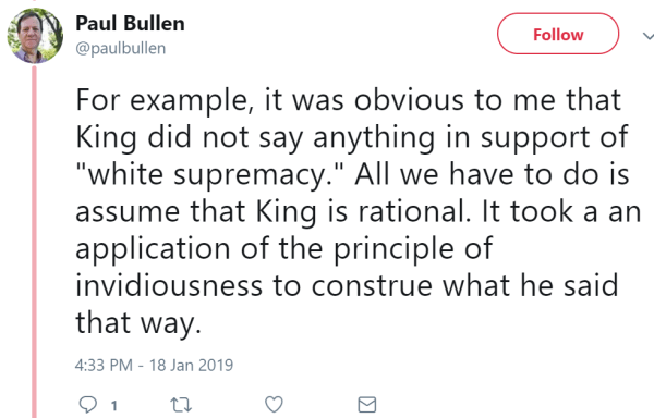 "For example, it was obvious to me that King did not say anything in support of ""white supremacy."" All we have to do is assume that King is rational. It took a an application of the principle of invidiousness to construe what he said that way."