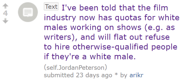 I've been told that the film industry now has quotas for white males working on shows (e.g. as writers), and will flat out refuse to hire otherwise-qualified people if they're a white male.
