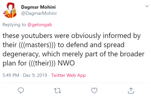 Dagmar Mohini @DagmarMohini Replying to  @getongab these youtubers were obviously informed by their (((masters))) to defend and spread degeneracy, which merely part of the broader plan for (((their))) NWO