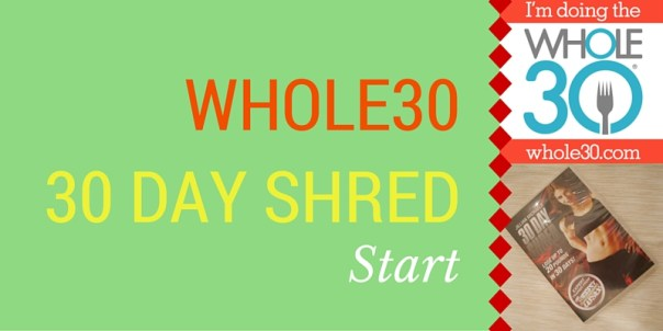 Start Whole30 and 30 Day Shred