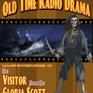 Host Your Own Old Time Radio Drama - Gaslamp Mystery Episode 1 - The Visitor from the Gloria Scott