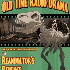 Host Your Own Old Time Radio Drama - Pulp Adventure Episode 4 - The Reanimator's Revenge