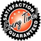 Satisfaction Guaranteed Every Time!