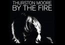 By The Fire - Thurston Moore