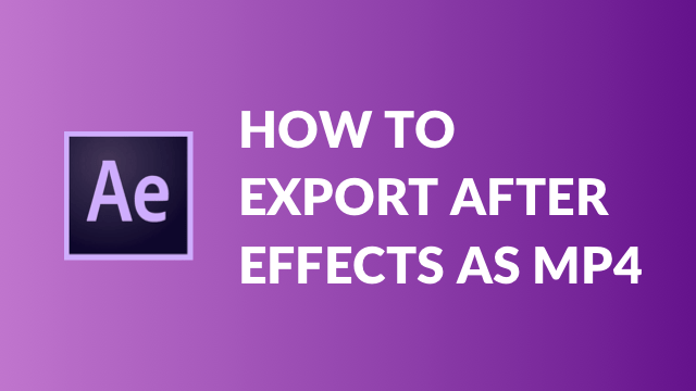 How to export After Effects as MP4 (without Media Encoder) 2019