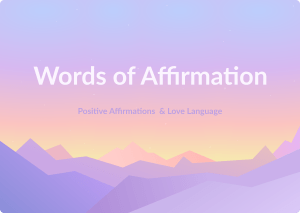 What are words of affirmation? Positive Affirmations & Love Language