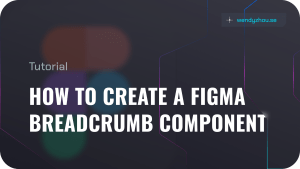 How to Create a Figma Breadcrumb Component (Stepper)