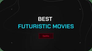 6 Best Futuristic Movies on Netflix