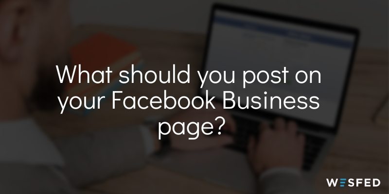What to post on your Facebook for Business Page