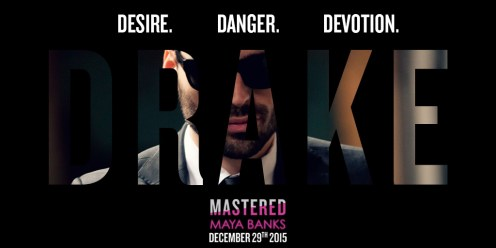 MASTERED by Maya Banks out on December 29, 2015; DRAKE Image