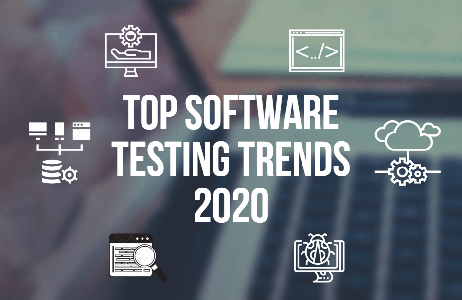 Top Software Testing Trends To Follow In 2020
