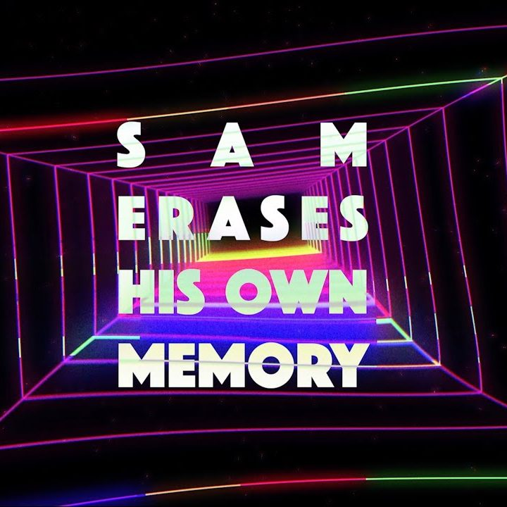 Sam Erases His Own Memory