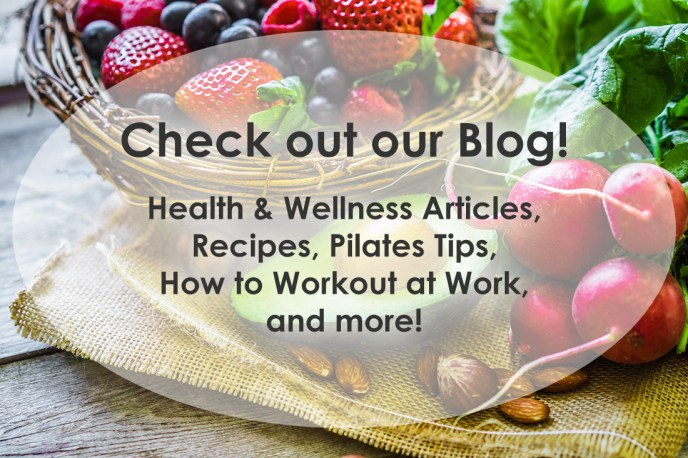 Check out our blog for Health & Wellness Articles, Recipes, Pilates Tips, How to Workout at Work, and more!