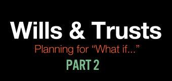 "Wills & Trusts: Planning for ""What if…"" (Part 2 of 4)"