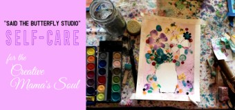 """Said The Butterfly Studio's  """"Self-Care for the Creative Mama's Soul"""""""