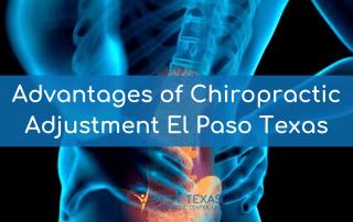 Advantages of Chiropractic Adjustment El Paso Texas