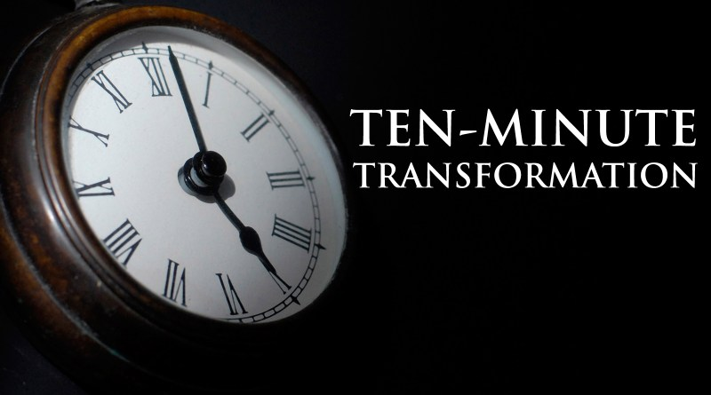 Ten Minute Transformation