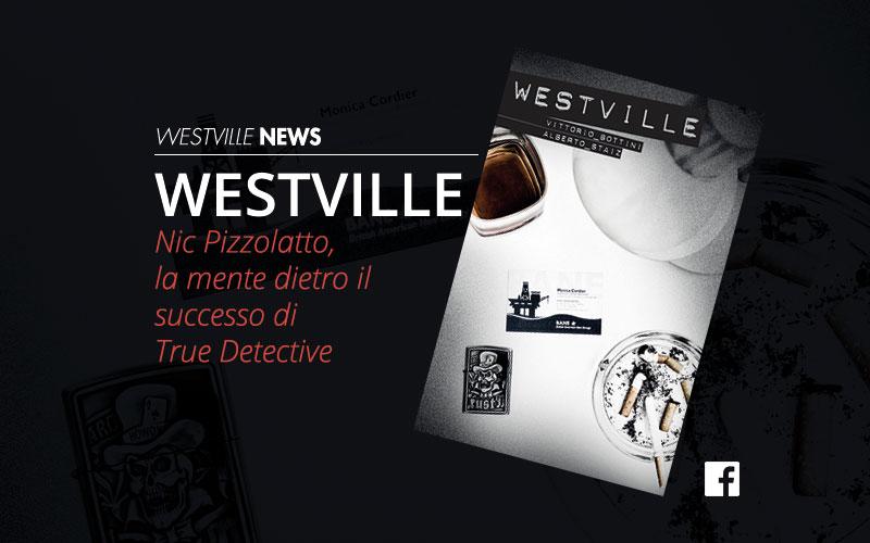 Nic Pizzolatto, la mente dietro il successo di True Detective