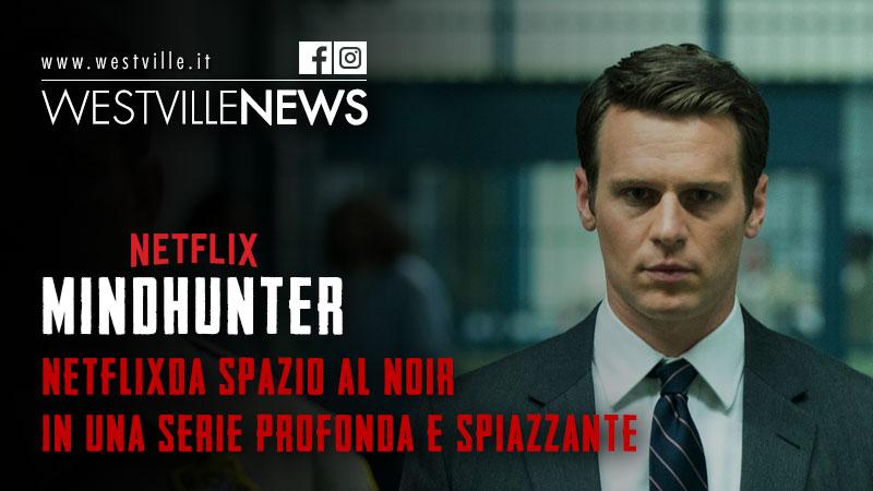 Mindhunter: Netflix da spazio al noir in una serie profonda e spiazzante