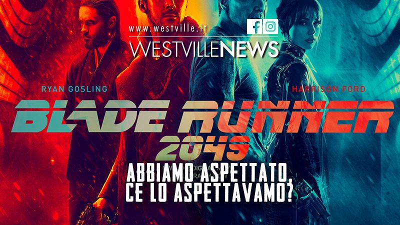Blade Runner: 2049. Abbiamo aspettato, ce lo aspettavamo?