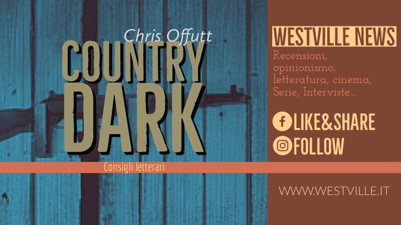 Country Dark di Chris Offutt: crudo, graffiante, epico, imperdibile