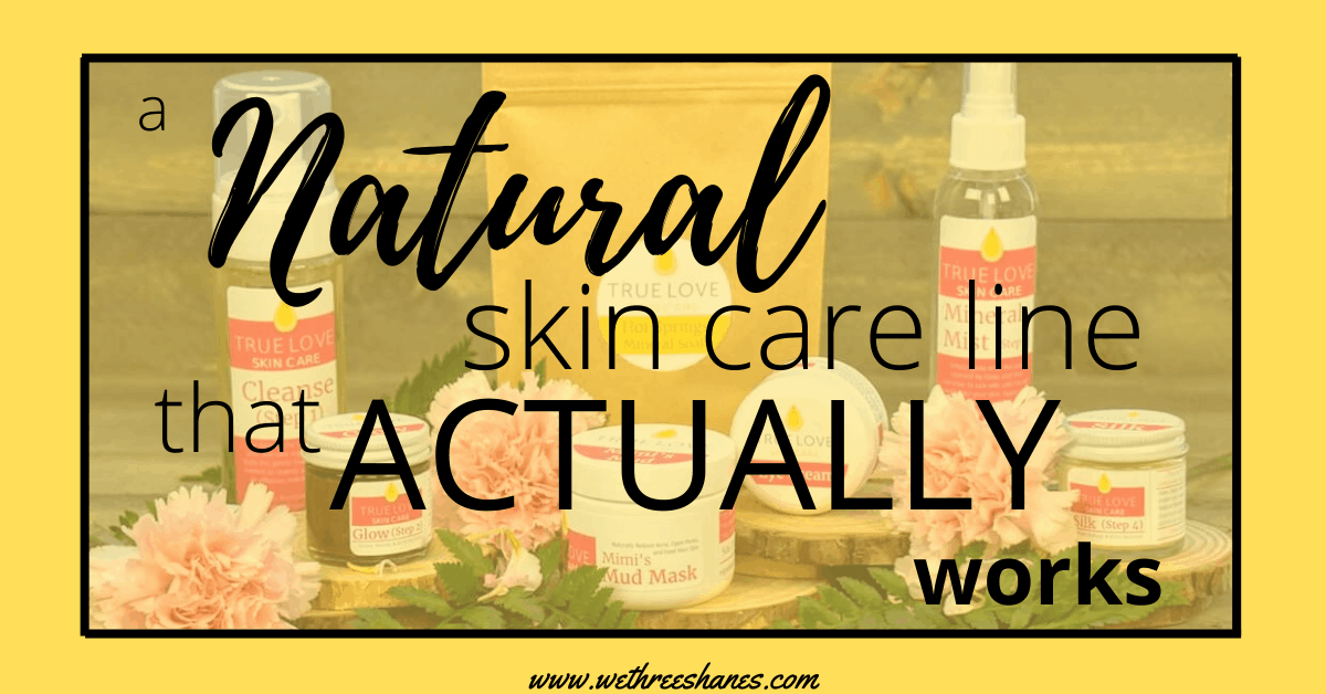True Love, Natural Skin Care that Actually Works!