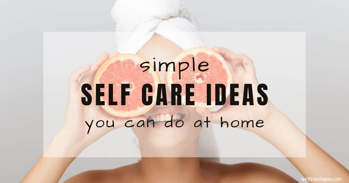 Simple Self Care Ideas You Can Do At Home