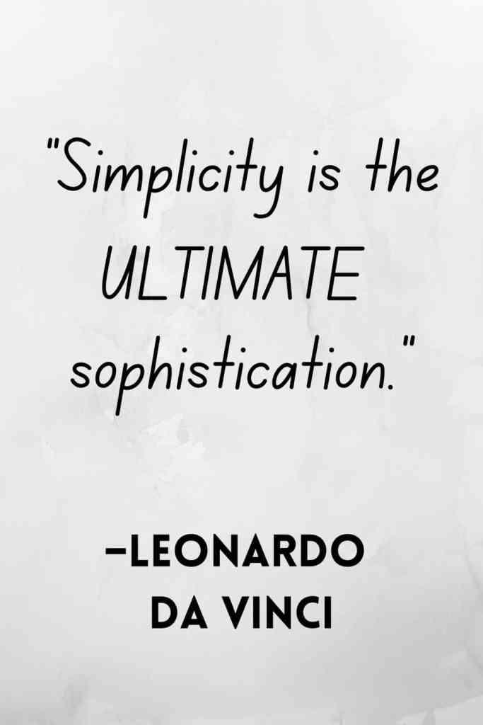 "Leonardo da Vinci said, ""Simplicity is the ultimate sophistication."""