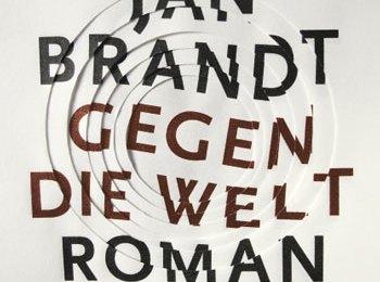 Jan Brandt - Gegen die Welt