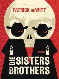 Patrick De Witt - Die Sisters Brothers (Manhattan)