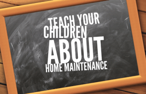 Teach Your Children About Home Maintenance