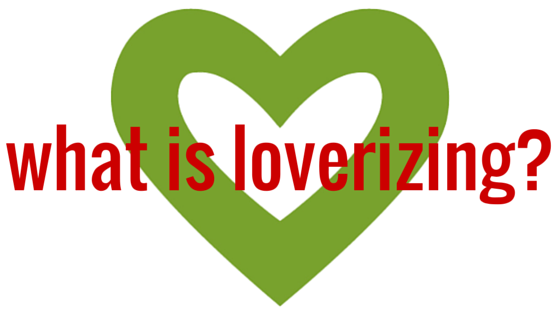 what is loverizing-
