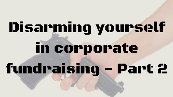 Disarming yourself in corporate fundraising (3)