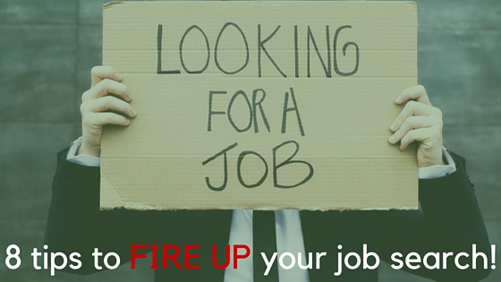 8 tips to FIRE UP your job search!