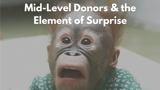 Mid-Level Donors & the Element of Surprise