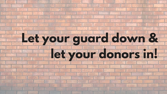 Let your guard down & let your donors in!