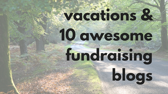 vacations & 10 awesome fundraising blogs